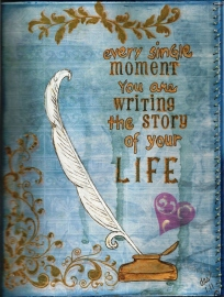 every single moment you are writing the story of your life