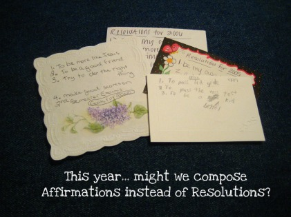 thsi year, might we compose affirmations instead of resolutions?