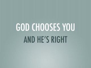 God Chooses You