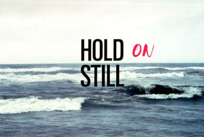 hold on still