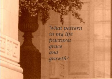 What patterns in my life fractures grace and growth