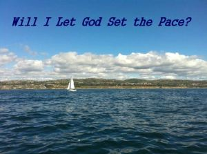 will i let God set the pace?