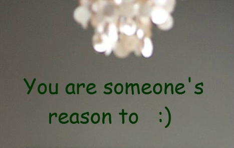 you are someones reason to smile