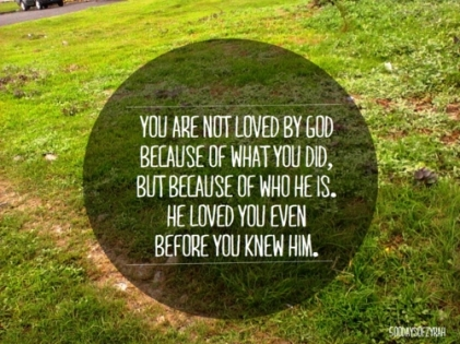 He loved you before...John 3:16