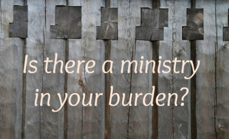 Is there a ministry in your burden