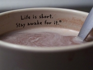 life is short stay awake