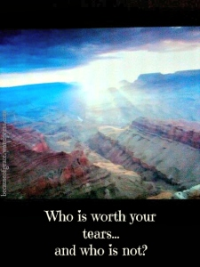 whoi s worth your tears and who is not?