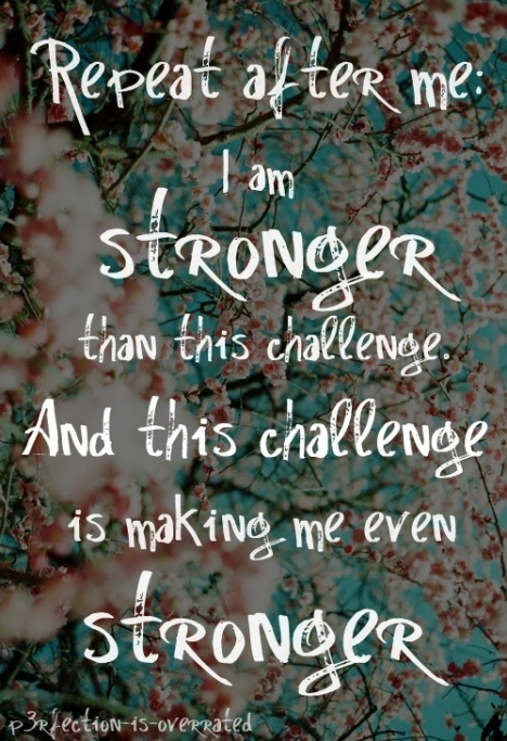 YOU are stronger than this challenge