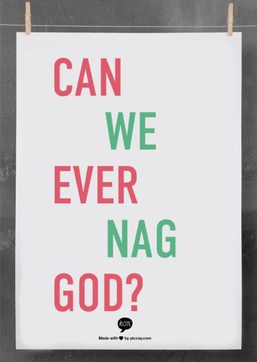 can we ever nag God?