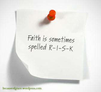 Faith Is Sometimes Spelled RISK