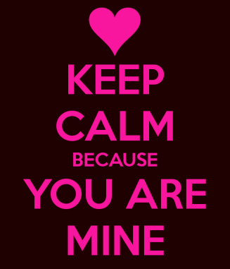 keep-calm-because-you-are-mine